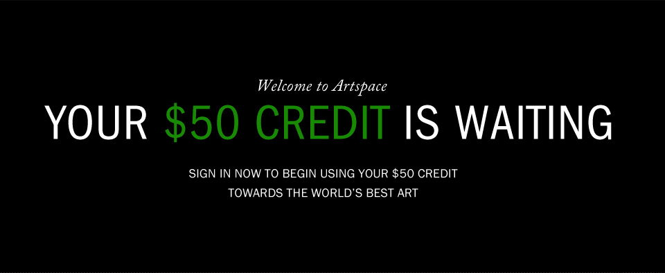 Welcome to Artspace: Your $50 credit is waiting.
